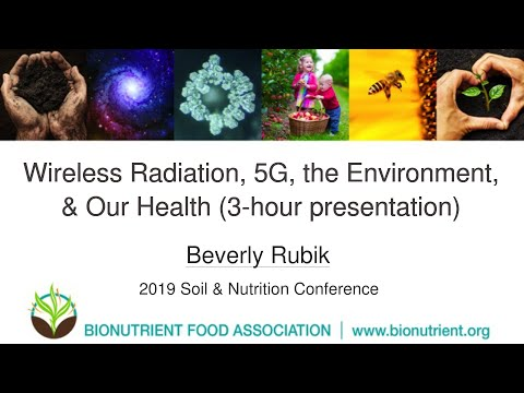 Beverly Rubik: Wireless Radiation, 5G, Environment & Health (3 h) | 2019 Soil & Nutrition Conference